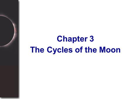 The Cycles of the Moon Chapter 3. To understand the phases of the moon To understand how the moon affects tides To understand lunar and solar eclipses.