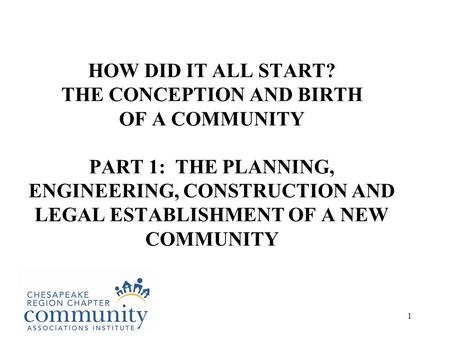 1 HOW DID IT ALL START? THE CONCEPTION AND BIRTH OF A COMMUNITY PART 1: THE PLANNING, ENGINEERING, CONSTRUCTION AND LEGAL ESTABLISHMENT OF A NEW COMMUNITY.