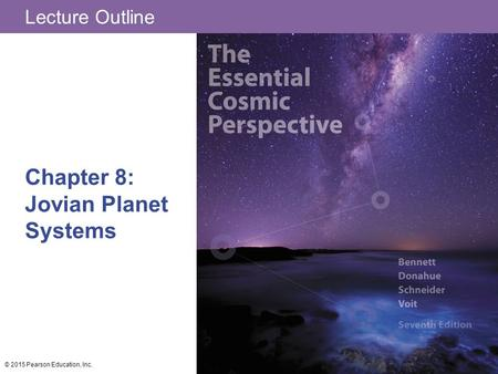 Lecture Outline Chapter 8: Jovian Planet Systems © 2015 Pearson Education, Inc.