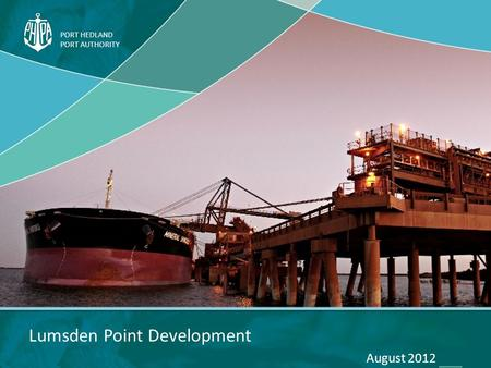 PORT HEDLAND PORT AUTHORITY Lumsden Point Development August 2012.