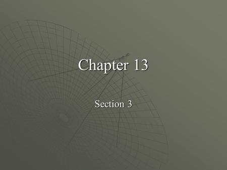 Chapter 13 Section 3.