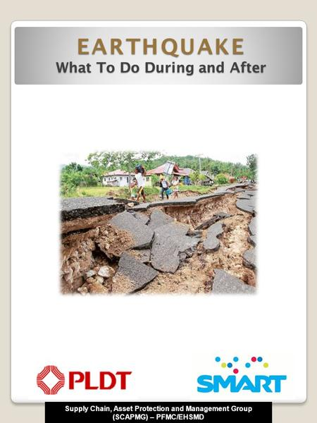 Supply Chain, Asset Protection and Management Group (SCAPMG) – PFMC/EHSMD EARTHQUAKE What To Do During and After.
