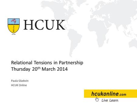 Paula Gladwin HCUK Online Relational Tensions in Partnership Thursday 20 th March 2014.