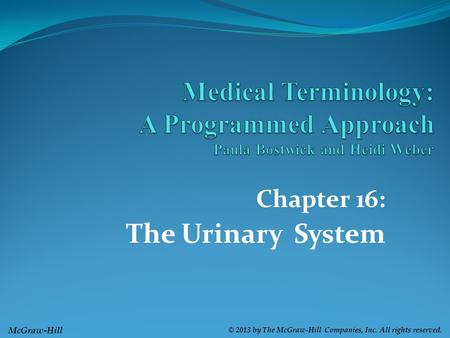McGraw-Hill © 2013 by The McGraw-Hill Companies, Inc. All rights reserved. Chapter 16: The Urinary System.