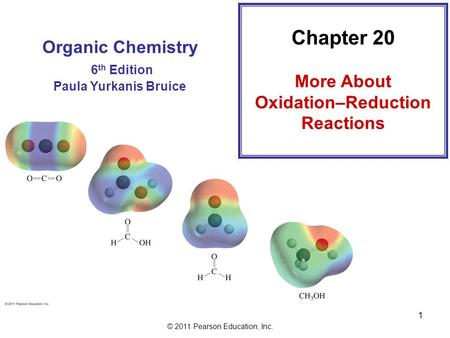 © 2011 Pearson Education, Inc. 1 Organic Chemistry 6 th Edition Paula Yurkanis Bruice Chapter 20 More About Oxidation–Reduction Reactions.