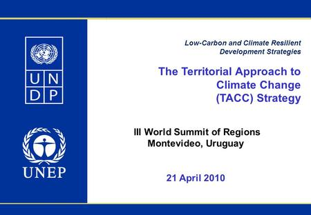 Low-Carbon and Climate Resilient Development Strategies The Territorial Approach to Climate Change (TACC) Strategy III World Summit of Regions Montevideo,
