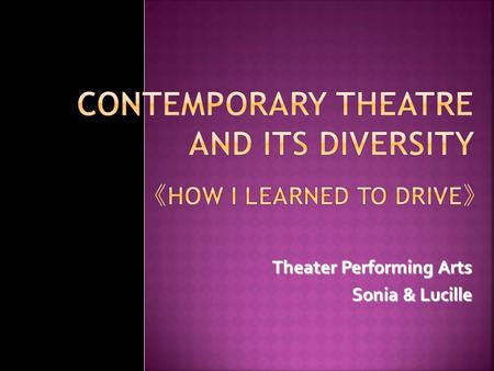 Theater Performing Arts Sonia & Lucille.  Introduction to the Play  The Author  The Plot  Look into the Play  Stage Design.