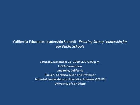 California Education Leadership Summit: Ensuring Strong Leadership for our Public Schools Saturday, November 21, 2009 6:30-9:00 p.m. UCEA Convention Anaheim,
