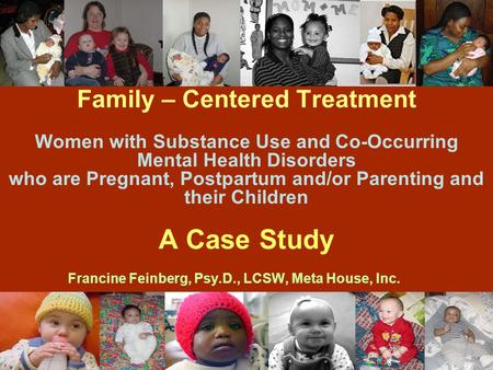 Family – Centered Treatment Women with Substance Use and Co-Occurring Mental Health Disorders who are Pregnant, Postpartum and/or Parenting and their Children.