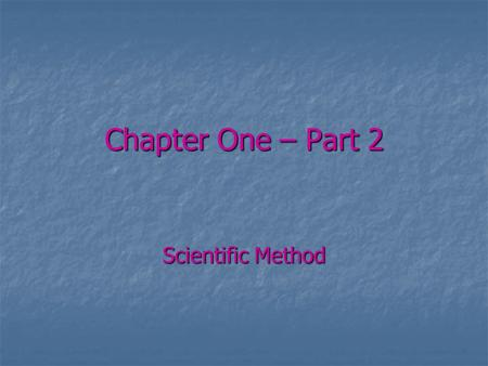Chapter One – Part 2 Scientific Method. When scientists are thinking and inquiring information to investigate and explain a situation what method are.