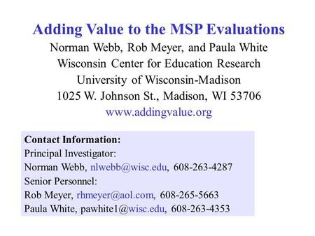 Adding Value to the MSP Evaluations Norman Webb, Rob Meyer, and Paula White Wisconsin Center for Education Research University of Wisconsin-Madison 1025.