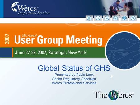 Global Status of GHS Presented by Paula Laux Senior Regulatory Specialist Wercs Professional Services.
