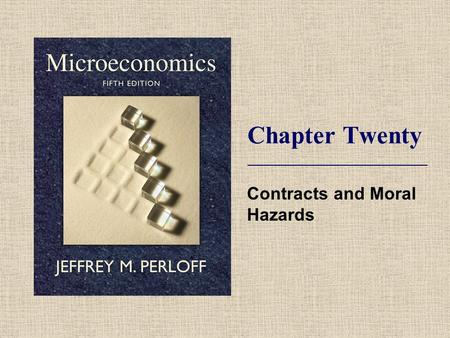 Chapter Twenty Contracts and Moral Hazards. © 2009 Pearson Addison-Wesley. All rights reserved. 20-2 Topics  Principal-Agent Problem.  Production Efficiency.