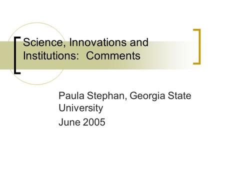 Science, Innovations and Institutions: Comments Paula Stephan, Georgia State University June 2005.