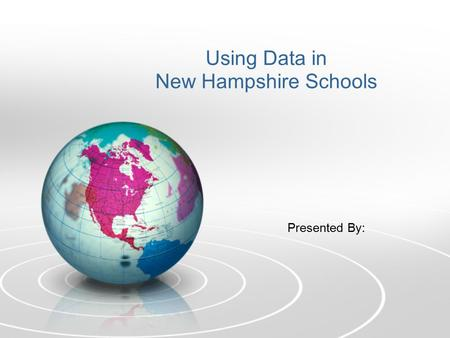 Using Data in New Hampshire Schools Presented By:.
