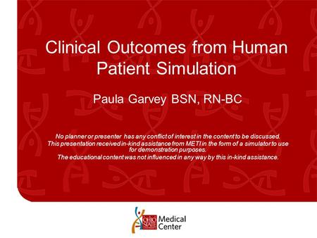 Clinical Outcomes from Human Patient Simulation Paula Garvey BSN, RN-BC No planner or presenter has any conflict of interest in the content to be discussed.