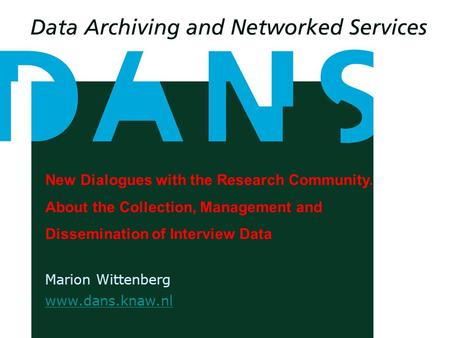 New Dialogues with the Research Community. About the Collection, Management and Dissemination of Interview Data Marion Wittenberg www.dans.knaw.nl.