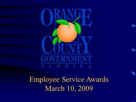 Employee Service Awards March 10, 2009 Board of County Commissioner's Employee Service Awards Today's honorees are recognized for outstanding service.