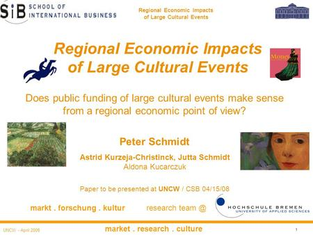 UNCW - April 2008 market. research. culture 1 Regional Economic Impacts of Large Cultural Events Does public funding of large cultural events make sense.