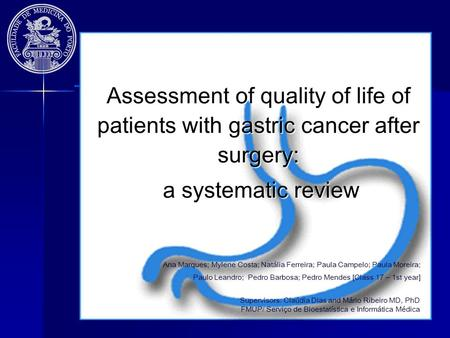 Assessment of quality of life of patients with gastric cancer after surgery: a systematic review a systematic review Ana Marques; Mylene Costa; Natália.