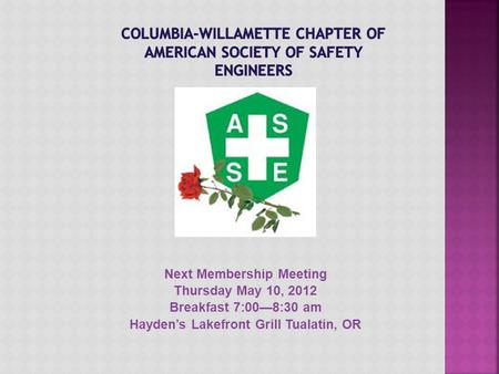 Next Membership Meeting Thursday May 10, 2012 Breakfast 7:00—8:30 am Hayden's Lakefront Grill Tualatin, OR.
