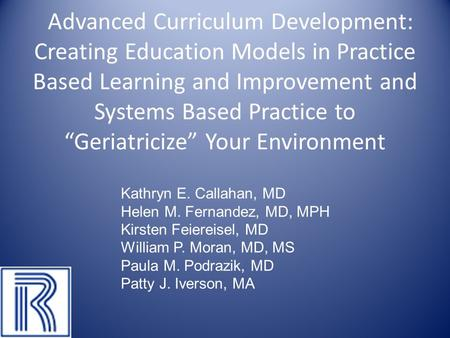 "Advanced Curriculum Development: Creating Education Models in Practice Based Learning and Improvement and Systems Based Practice to ""Geriatricize"" Your."