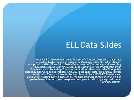 ELL Data Slides Note for PD Network Members: This set of slides includes up to date data regarding English language learners in Massachusetts. This set.