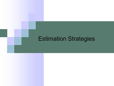 Estimation Strategies. Education's purpose is to replace an empty mind with an open one. Malcolm Forbes.