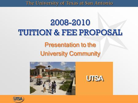 2008-2010 TUITION & FEE PROPOSAL Presentation to the University Community Presentation to the University Community.