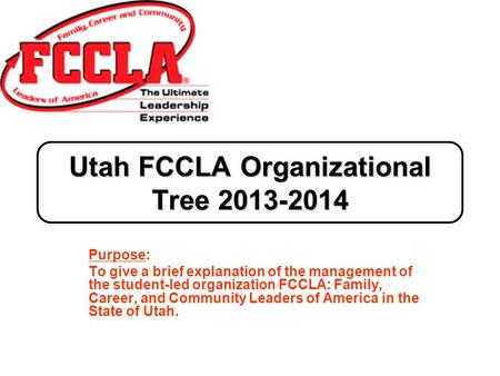 Purpose: To give a brief explanation of the management of the student-led organization FCCLA: Family, Career, and Community Leaders of America in the State.