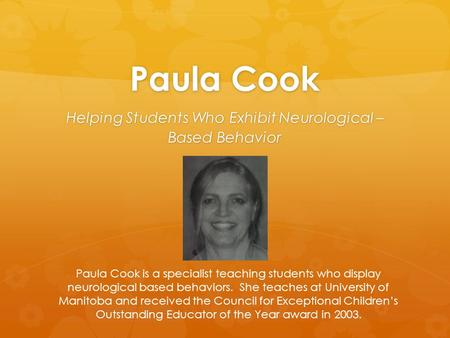 Paula Cook Helping Students Who Exhibit Neurological – Based Behavior Paula Cook is a specialist teaching students who display neurological based behaviors.