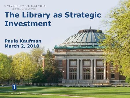 The Library as Strategic Investment Paula Kaufman March 2, 2010.