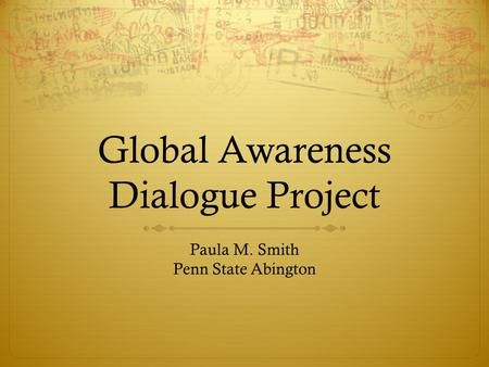 Global Awareness Dialogue Project Paula M. Smith Penn State Abington.