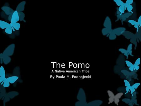 The Pomo A Native American Tribe By Paula M. Podhajecki.