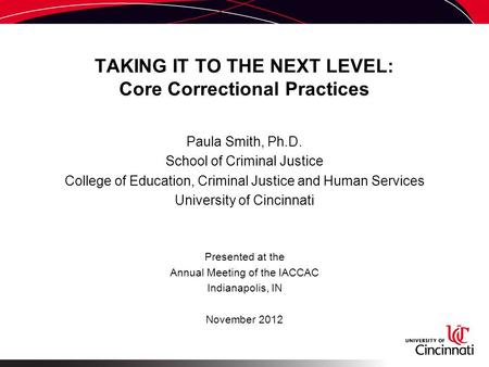 TAKING IT TO THE NEXT LEVEL: Core Correctional Practices Paula Smith, Ph.D. School of Criminal Justice College of Education, Criminal Justice and Human.