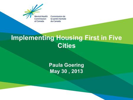 Implementing Housing First in Five Cities Paula Goering May 30, 2013.