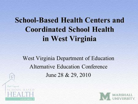 School-Based Health Centers and Coordinated School Health in West Virginia West Virginia Department of Education Alternative Education Conference June.