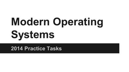 Modern Operating Systems 2014 Practice Tasks. Lab1. OS Installation. Boot configuration Install Dual boot system Linux / Windows 7 or 8 / win server 2012(Dreamspark.