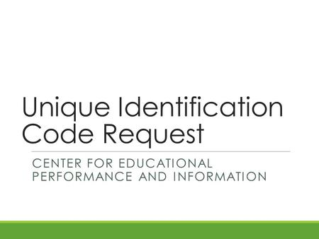 Unique Identification Code Request CENTER FOR EDUCATIONAL PERFORMANCE AND INFORMATION.