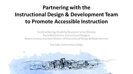 Partnering with the Instructional Design & Development Team to Promote Accessible Instruction Candida Darling, Disability Resource Center Director Paula.