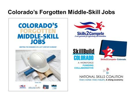 Colorado's Forgotten Middle-Skill Jobs. Core Advisors Michael Gifford, Associated General Contractors of Colorado Rich Jones and Frank Waterous, Ph.D.,