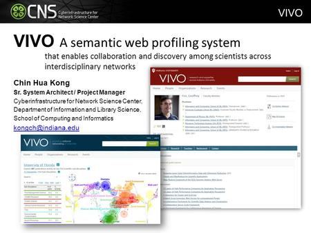 VIVO A semantic web profiling system that enables collaboration and discovery among scientists across interdisciplinary networks Chin Hua Kong Sr. System.