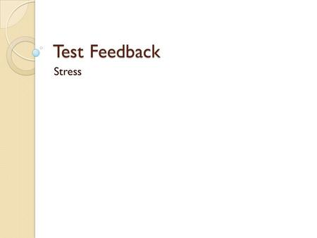 Test Feedback Stress. Question 1 PAS = C, E, F SAM = A, B, D.