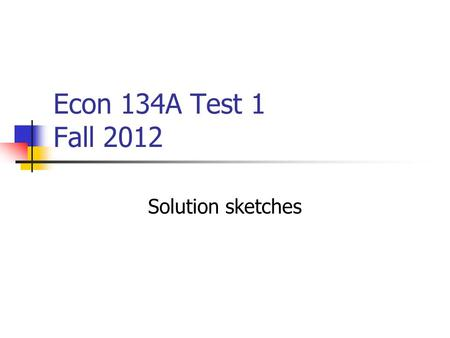 Econ 134A Test 1 Fall 2012 Solution sketches. Solve each of the following (a) (5 points) Yongli will receive $750 later today. He will receive $825, or.