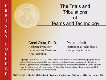The Trials and Tribulations of Teams and Technology EDUCAUSE – MARC Mid-Atlantic Regional Conference, Baltimore, MD November, 2001 Carol Cirka, Ph.D. Assistant.