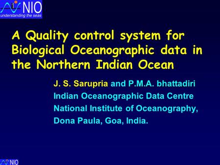 A Quality control system for Biological Oceanographic data in the Northern Indian Ocean P.M.A. bhattadiri J. S. Sarupria and P.M.A. bhattadiri Indian.