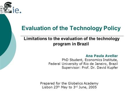 Evaluation of the Technology Policy Limitations to the evaluation of the technology program in Brazil Ana Paula Avellar PhD Student, Economics Institute,