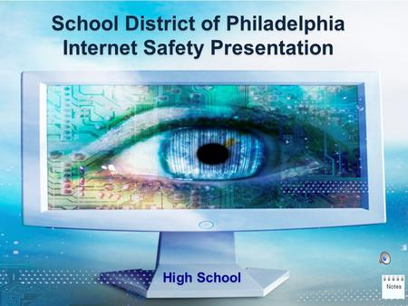 School District of Philadelphia Internet Safety Presentation School District of Philadelphia Internet Safety Presentation High School Notes.
