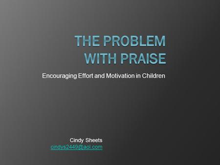 Encouraging Effort and Motivation in Children Cindy Sheets