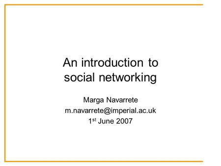 An introduction to social networking Marga Navarrete 1 st June 2007.